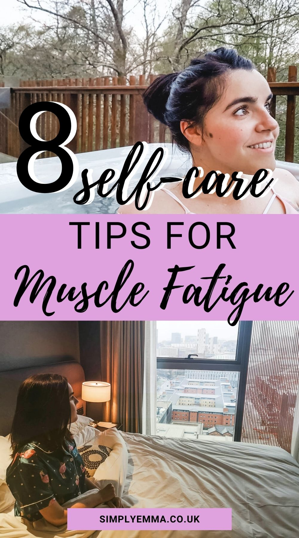 "An Pinterest image showing two photos of Emma, one of her sitting in bed and another sitting in a hot tub. Text reads ""8 self-care tips for muscle fatigue""."