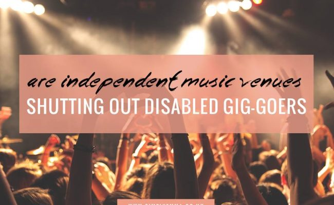 ARE INDEPENDENT MUSIC VENUES SHUTTING OUT DISABLED GIG-GOERS